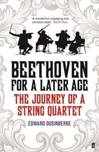 The best books on Beethoven - Beethoven for a Later Age: The Journey of a String Quartet by Edward Dusinberre