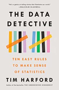 The best books on Unexpected Economics - The Data Detective: Ten Easy Rules to Make Sense of Statistics by Tim Harford