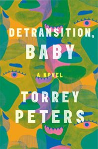 Notable Novels of Spring 2021 - Detransition, Baby: A Novel by Torrey Peters