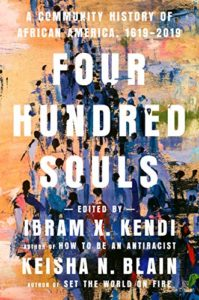 The best books on African American Women's History - Four Hundred Souls: A Community History of African America, 1619-2019 by Ibram X. Kendi and Keisha N. Blain (editors)