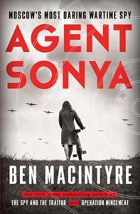 Agent Sonya: Moscow's Most Daring Wartime Spy by Ben Macintyre