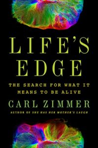 The best books on The Strangeness of Life - Life's Edge: The Search for What It Means to Be Alive by Carl Zimmer