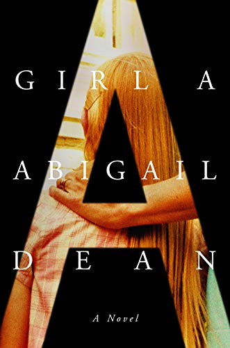 Girl A: A Novel by Abigail Dean