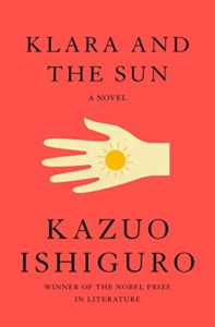 Notable Novels of Spring 2021 - Klara and the Sun: A Novel by Kazuo Ishiguro