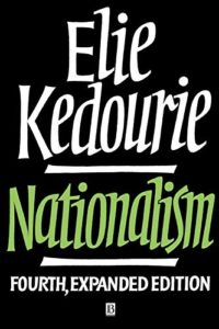 The best books on Economic Nationalism - Nationalism by Elie Kedourie