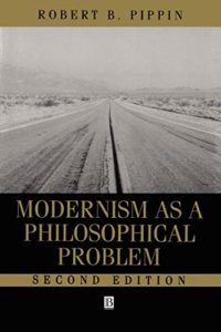 The best books on Philosophy for Teens - Modernism as a Philosophical Problem: On the Dissatisfactions of European High Culture by Robert B. Pippin