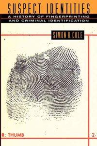 The best books on Forensic Science - Suspect Identities: A History of Fingerprinting and Criminal Identification by Simon A. Cole