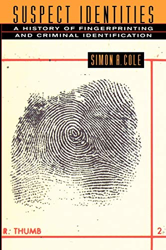 Suspect Identities: A History of Fingerprinting and Criminal Identification by Simon A. Cole