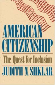 American Citizenship: The Quest for Inclusion by Judith Shklar