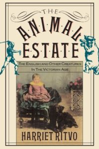 The best books on The History of Human Interaction With Animals - The Animal Estate: The English and Other Creatures in the Victorian Age by Harriet Ritvo
