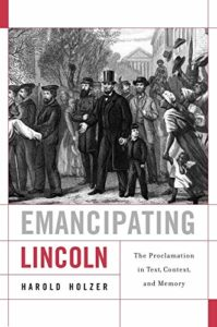 The best books on Abraham Lincoln - Emancipating Lincoln: The Proclamation in Text, Context, and Memory by Harold Holzer