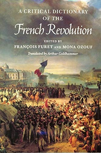 A Critical Dictionary of the French Revolution by François Furet & Mona Ozouf