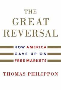 The Economics of Coronavirus: A Reading List - The Great Reversal: How America Gave up on Free Markets by Thomas Philippon