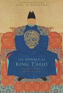 The best books on China Korea Relations - The Annals of King T'aejo: Founder of Korea's Choson Dynasty by Choi Byonghyon