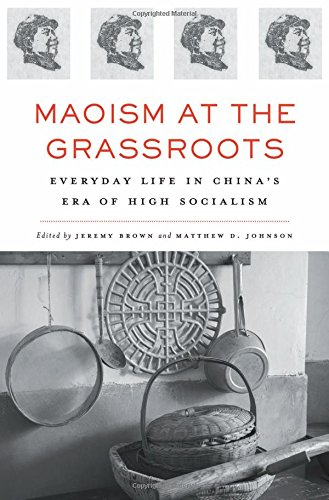 Maoism at the Grassroots edited by Jeremy Brown and Matthew D. Johnson