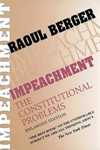 The best books on Impeachment - Impeachment: The Constitutional Problems by Raoul Berger