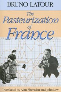 The best books on Scientists - The Pasteurization of France by Bruno Latour