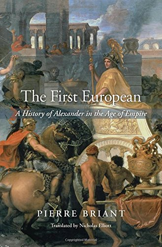 The First European: A History of Alexander in the Age of Empire by Pierre Briant