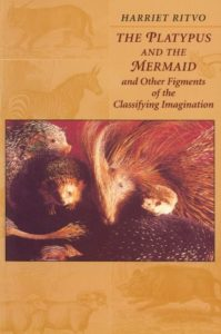 The best books on The History of Human Interaction With Animals - The Platypus and the Mermaid: And Other Figments of the Classifying Imagination by Harriet Ritvo