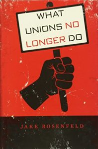 The best books on Pay - What Unions No Longer Do by Jake Rosenfeld