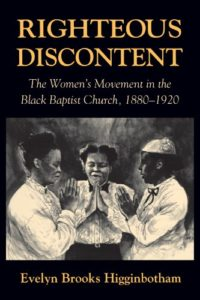 The best books on African American Women's History - Righteous Discontent: The Women's Movement in the Black Baptist Church, 1880–1920 by Evelyn Brooks Higginbotham