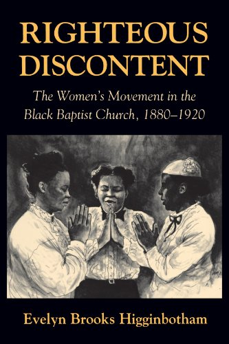 Righteous Discontent: The Women's Movement in the Black Baptist Church, 1880–1920 by Evelyn Brooks Higginbotham