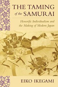 The best books on Samurai - The Taming of the Samurai: Honorific Individualism and the Making of Modern Japan by Eiko Ikegami