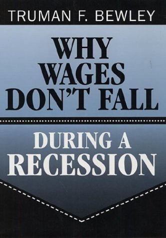 Why Wages Don't Fall During a Recession by Truman F. Bewley