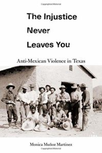 The best books on White Supremacy - The Injustice Never Leaves You: Anti-Mexican Violence in Texas by Monica Muñoz Martinez