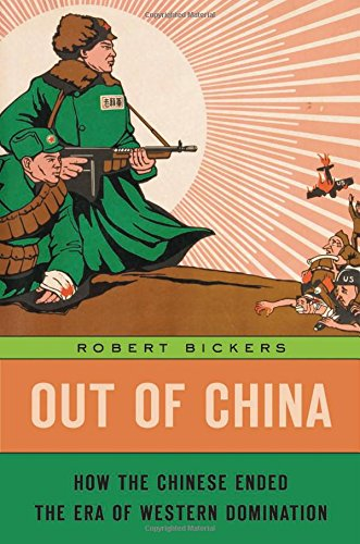 The Best History Books: the 2018 Wolfson Prize shortlist - Out of China: How the Chinese Ended the Era of Western Domination by Robert Bickers