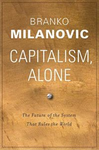 The best books on Economic Inequality Between Nations and Peoples - Capitalism, Alone: The Future of the System That Rules the World by Branko Milanovic