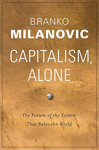 Capitalism, Alone: The Future of the System That Rules the World by Branko Milanovic