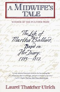 The best books on New England - A Midwife's Tale: The Life of Martha Ballard, Based on Her Diary, 1785-1812 by Laurel Thatcher Ulrich