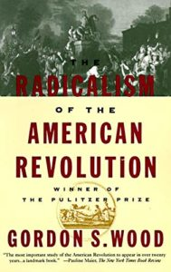 The Best Books on the American Revolution - The Radicalism of the American Revolution by Gordon S. Wood