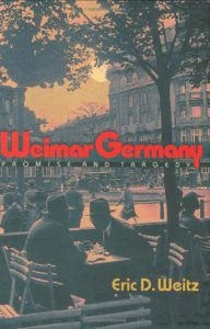 The best books on The Weimar Republic - Weimar Germany: Promise and Tragedy by Eric D. Weitz