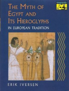 The best books on Hieroglyphics - The Myth of Egypt and Its Hieroglyphs in European Tradition by Erik Iversen
