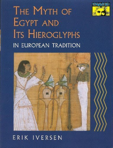 The Myth of Egypt and Its Hieroglyphs in European Tradition by Erik Iversen