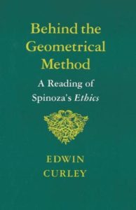 The best books on Spinoza - Behind the Geometrical Method: A Reading of Spinoza's Ethics by Edwin Curley
