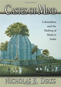 The best books on Historical Change and Economic Ideology - Castes of Mind: Colonialism and the Making of Modern India by Nicholas B. Dirks