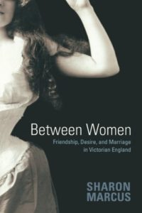 The best books on Celebrity - Between Women: Friendship, Desire, and Marriage in Victorian England by Sharon Marcus