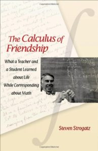 The Calculus of Friendship: What a Teacher and a Student Learned about Life while Corresponding about Math by Steven Strogatz
