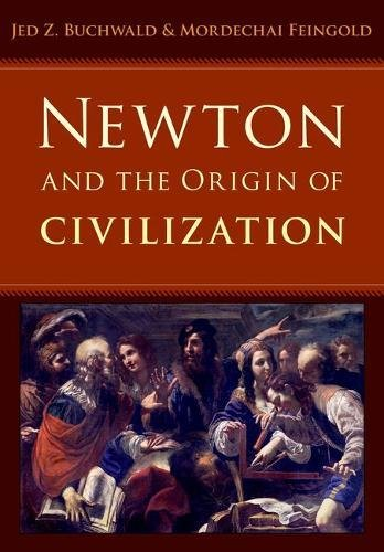 Newton and the Origins of Civilization by Jed Z. Buchwald & Mordechai Feingold