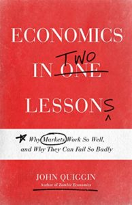 The best books on Learning Economics - Economics in Two Lessons by John Quiggin