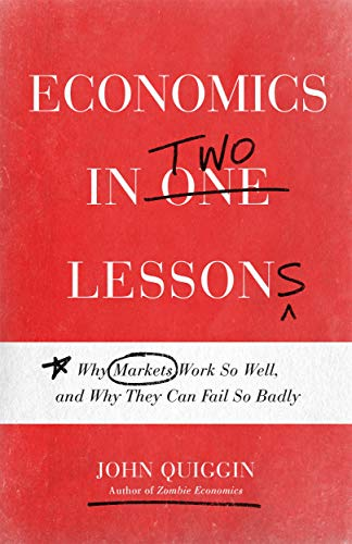 Economics in Two Lessons by John Quiggin