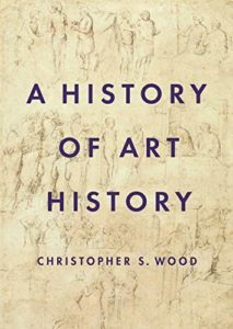The best books on Northern Renaissance - A History of Art History by Christopher S. Wood