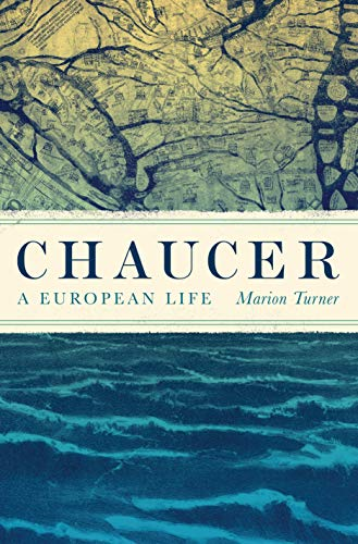 The Canterbury Tales: A Reading List - Chaucer: A European Life by Marion Turner