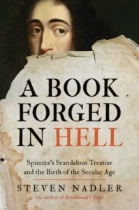 The best books on Spinoza - A Book Forged in Hell: Spinoza's Scandalous Treatise and the Birth of the Secular Age by Steven Nadler