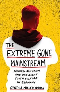 The best books on The Far Right - The Extreme Gone Mainstream: Commercialization and Far Right Youth Culture in Germany by Cynthia Miller-Idriss