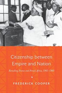 The best books on Historical Change and Economic Ideology - Citizenship between Empire and Nation: Remaking France and French Africa, 1945-1960 by Frederick Cooper