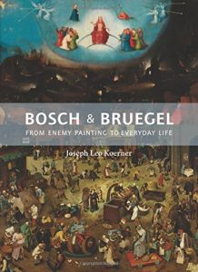 The best books on Northern Renaissance - Bosch and Bruegel: From Enemy Painting to Everyday Life by Joseph Leo Koerner